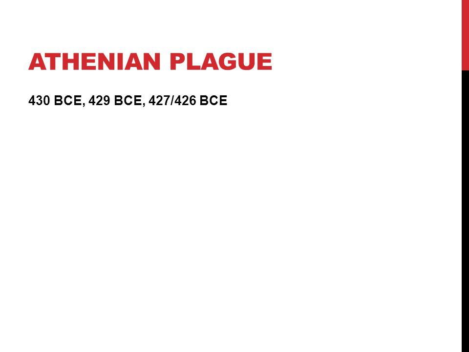 ATHENIAN PLAGUE 430 BCE, 429 BCE, 427/426 BCE
