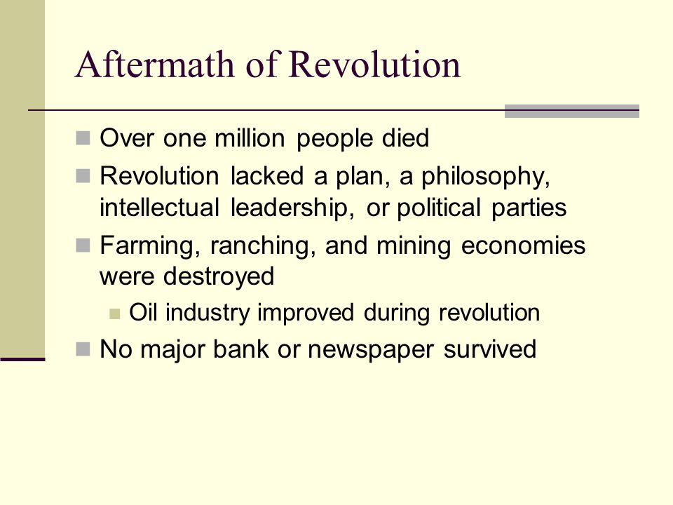 Aftermath of Revolution Over one million people died Revolution lacked a plan, a philosophy, intellectual leadership, or political parties Farming, ra