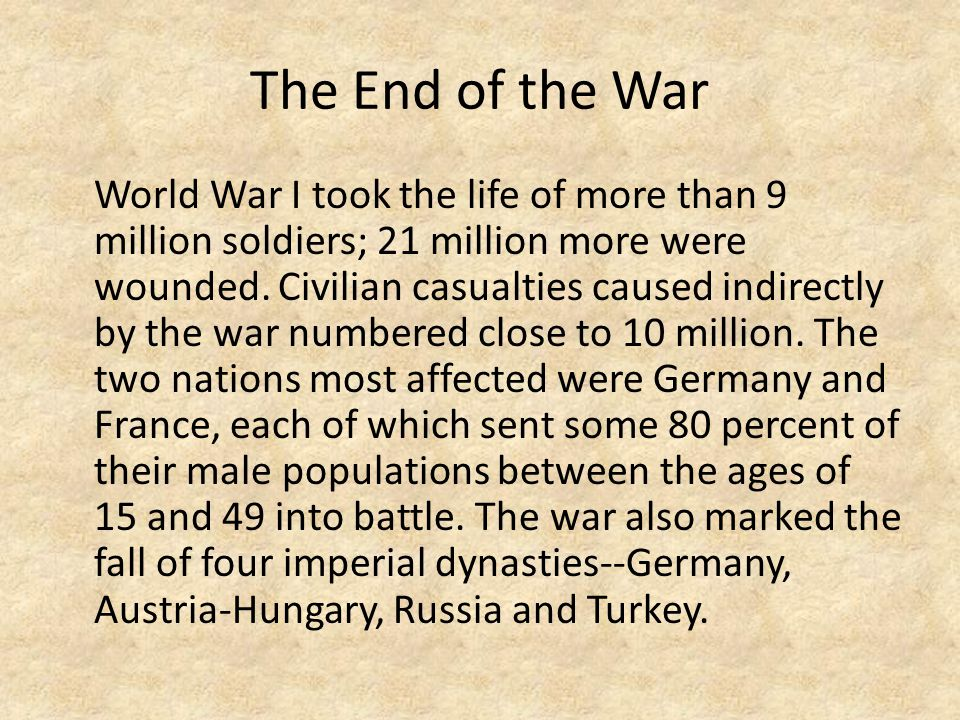 The End of the War World War I took the life of more than 9 million soldiers; 21 million more were wounded.
