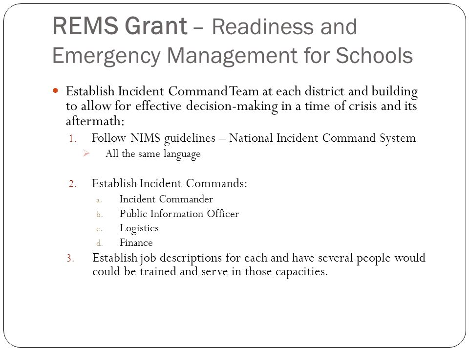 REMS Grant – Readiness and Emergency Management for Schools Establish Incident Command Team at each district and building to allow for effective decis