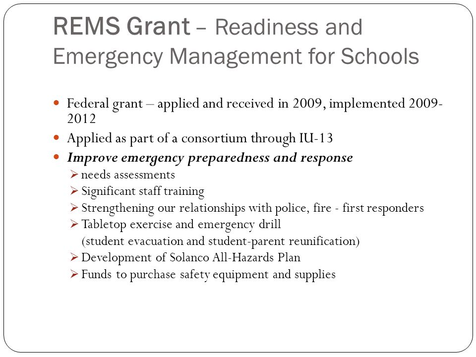 REMS Grant – Readiness and Emergency Management for Schools Federal grant – applied and received in 2009, implemented 2009- 2012 Applied as part of a