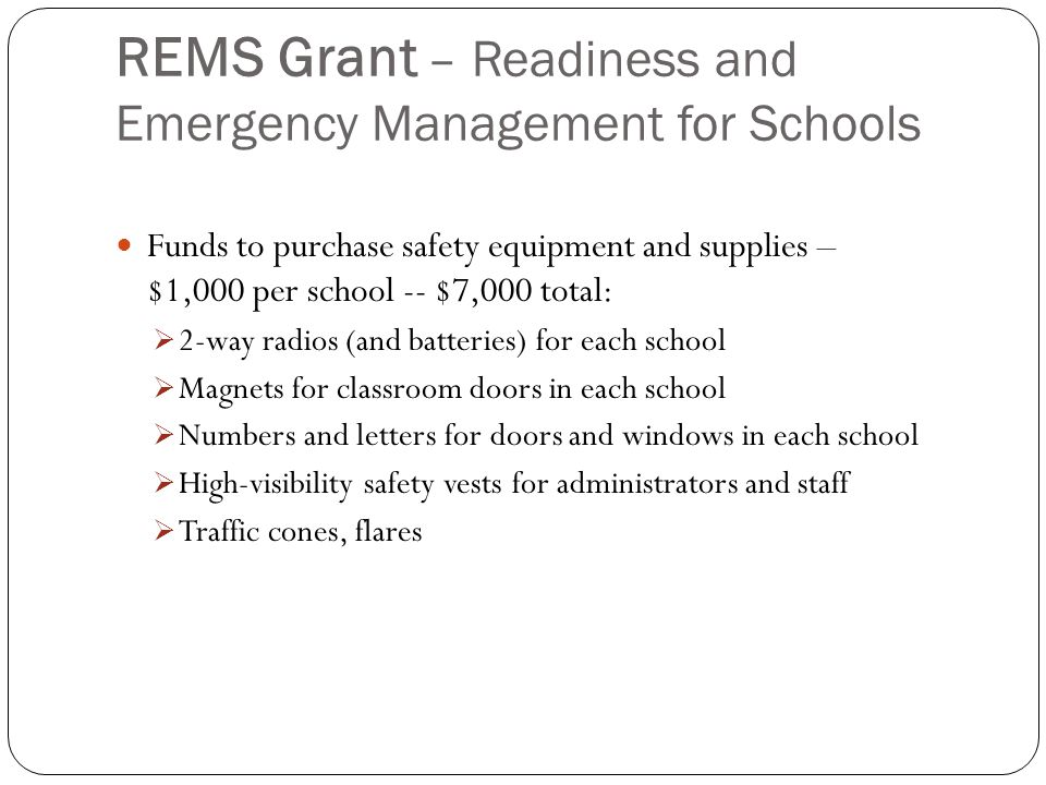 REMS Grant – Readiness and Emergency Management for Schools Funds to purchase safety equipment and supplies – $1,000 per school -- $7,000 total:  2-w