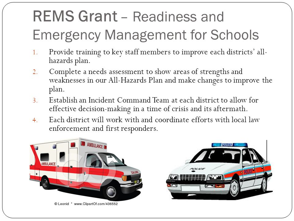 REMS Grant – Readiness and Emergency Management for Schools 1. Provide training to key staff members to improve each districts' all- hazards plan. 2.
