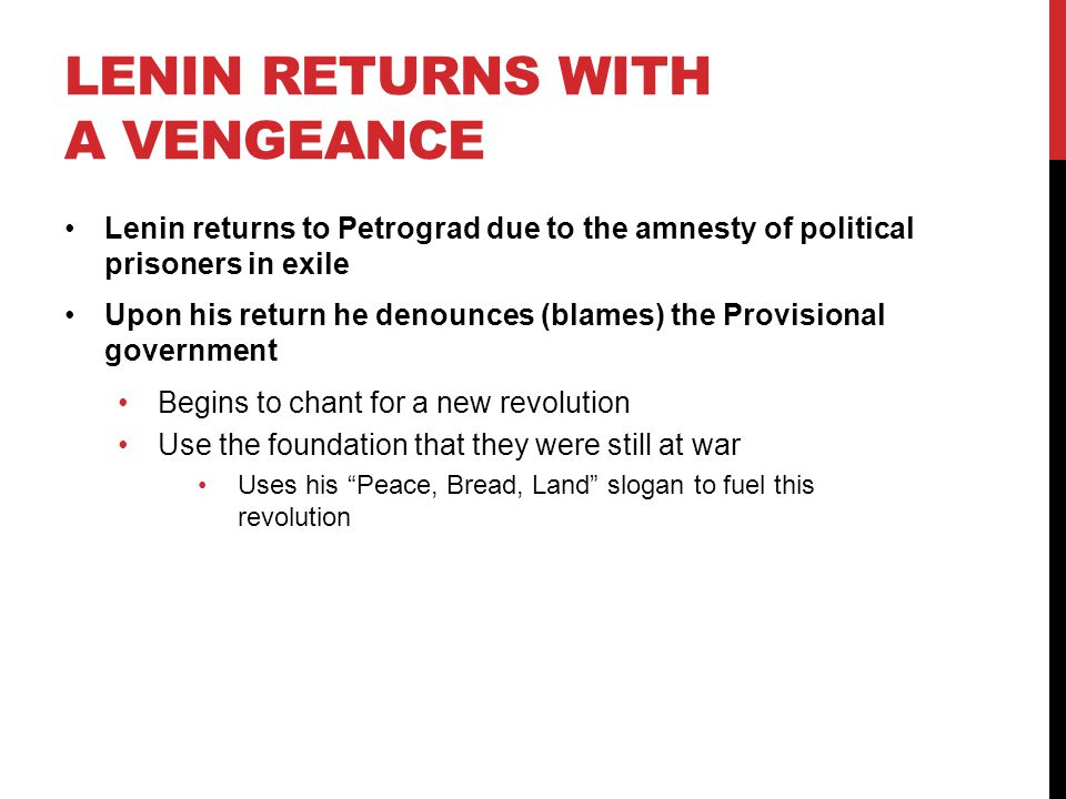 LENIN RETURNS WITH A VENGEANCE Lenin returns to Petrograd due to the amnesty of political prisoners in exile Upon his return he denounces (blames) the