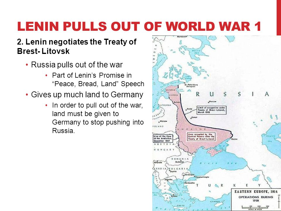 """LENIN PULLS OUT OF WORLD WAR 1 2. Lenin negotiates the Treaty of Brest- Litovsk Russia pulls out of the war Part of Lenin's Promise in """"Peace, Bread,"""