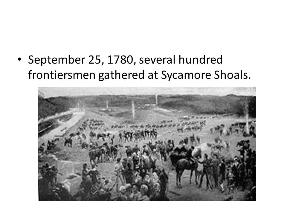 September 25, 1780, several hundred frontiersmen gathered at Sycamore Shoals.