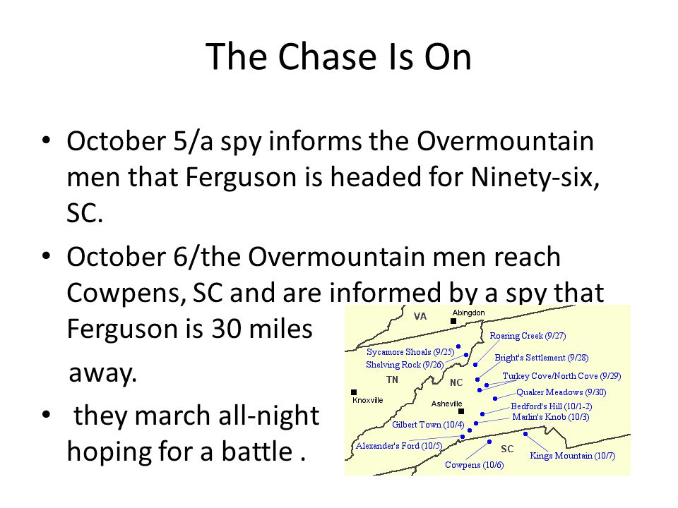 The Chase Is On October 5/a spy informs the Overmountain men that Ferguson is headed for Ninety-six, SC.