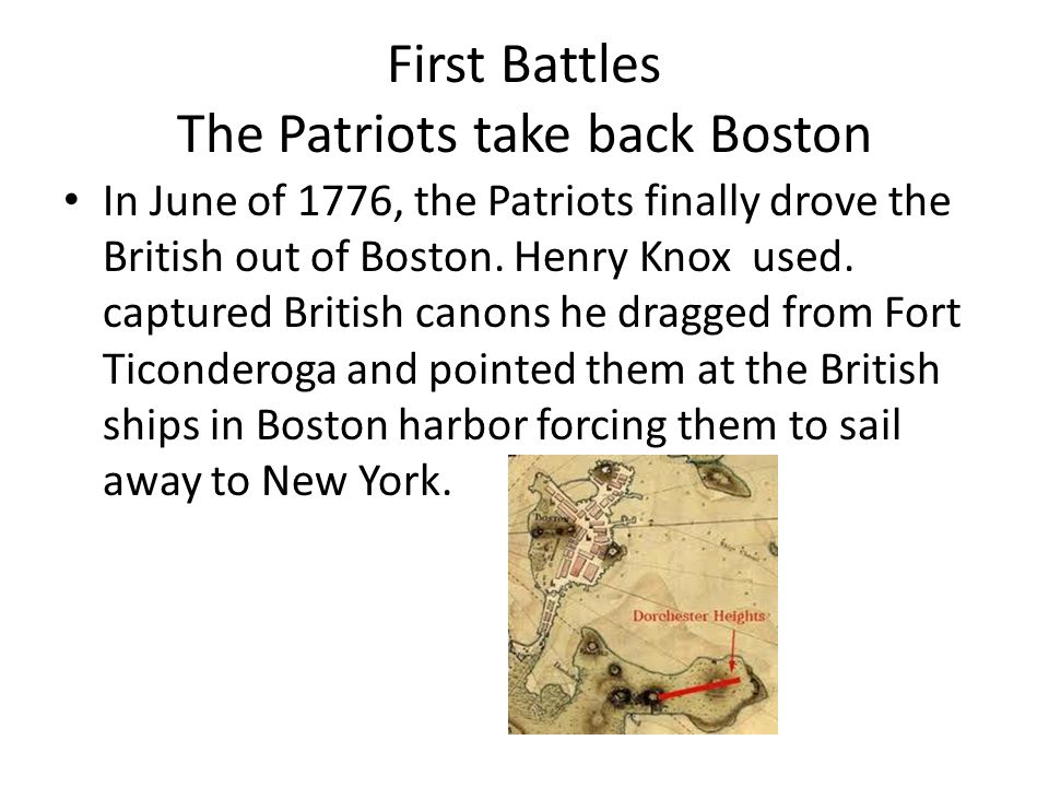 First Battles The Patriots take back Boston In June of 1776, the Patriots finally drove the British out of Boston.