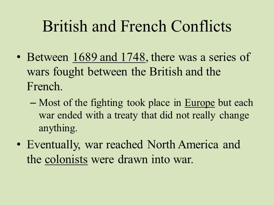 Native American Influence The British knew that in order to drive the French out of North America, they had to get rid of French advantages.