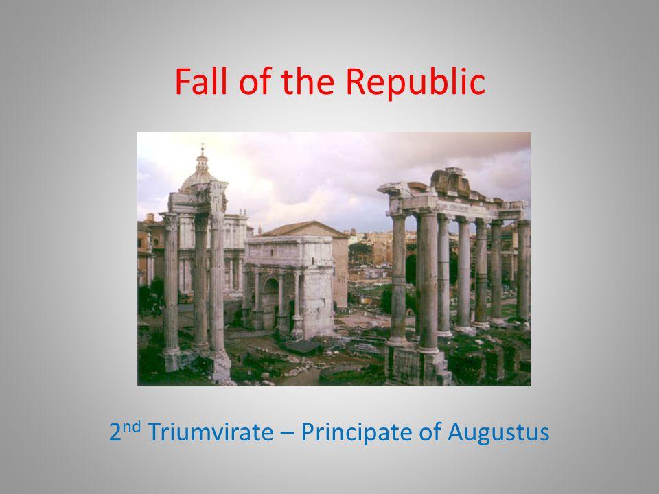 Fall of the Republic 2 nd Triumvirate – Principate of Augustus
