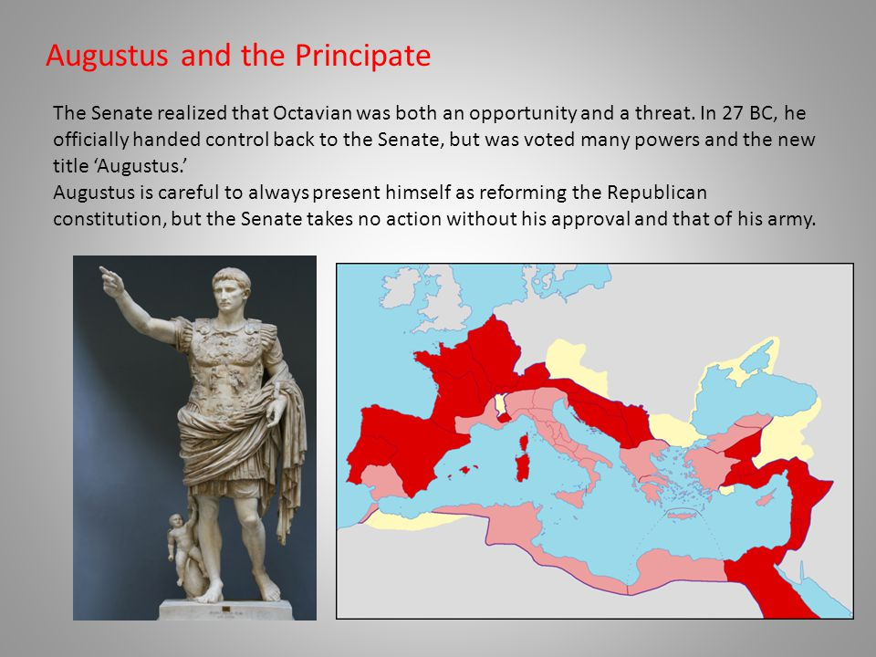 Augustus and the Principate The Senate realized that Octavian was both an opportunity and a threat.