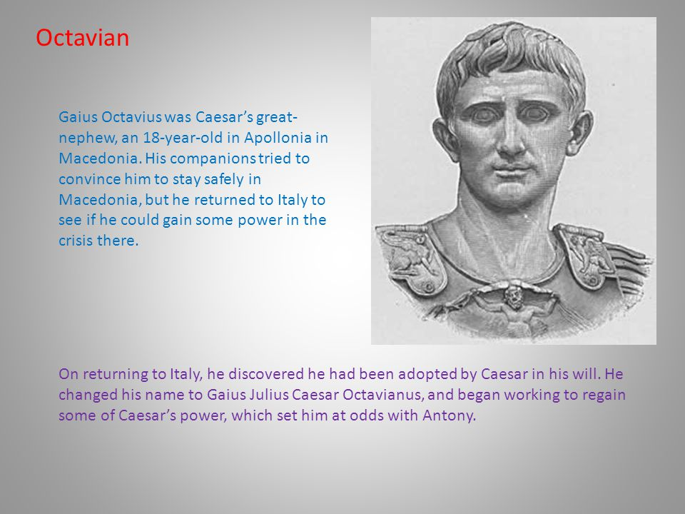 Octavian Gaius Octavius was Caesar's great- nephew, an 18-year-old in Apollonia in Macedonia.