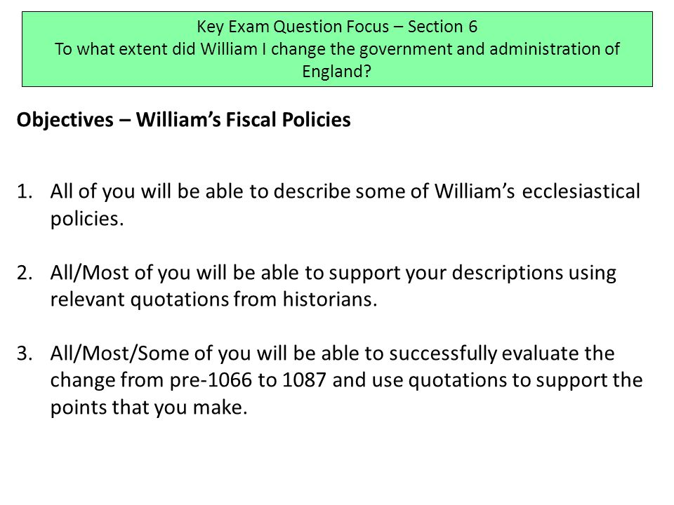 Objectives – William's Fiscal Policies 1.All of you will be able to describe some of William's ecclesiastical policies.