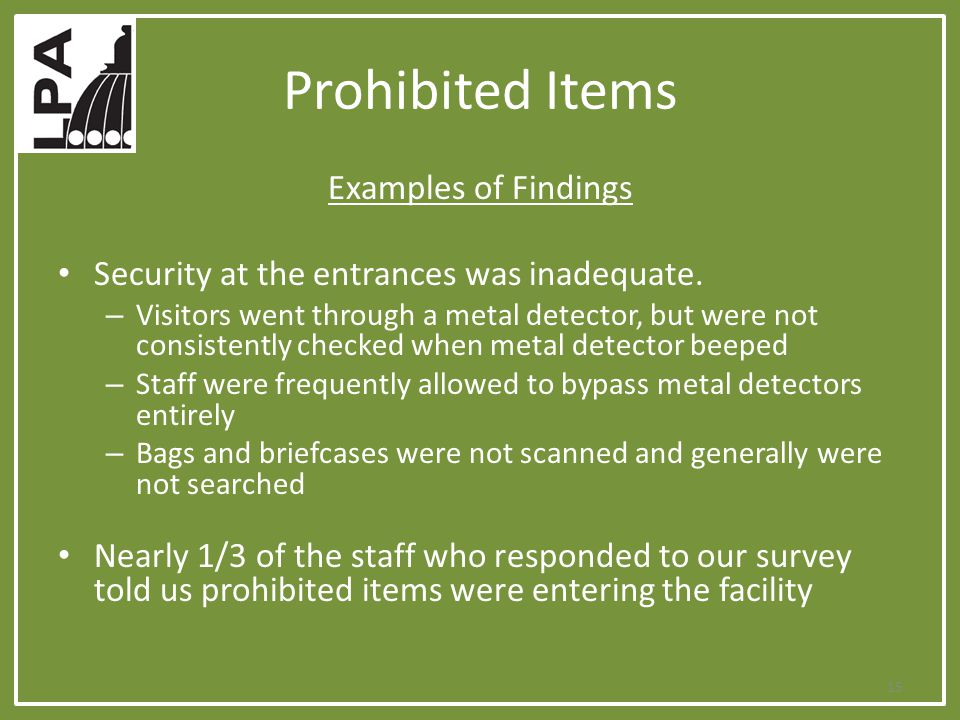 Prohibited Items Examples of Findings Security at the entrances was inadequate. – Visitors went through a metal detector, but were not consistently ch