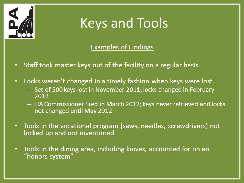 Keys and Tools Examples of Findings Staff took master keys out of the facility on a regular basis. Locks weren't changed in a timely fashion when keys