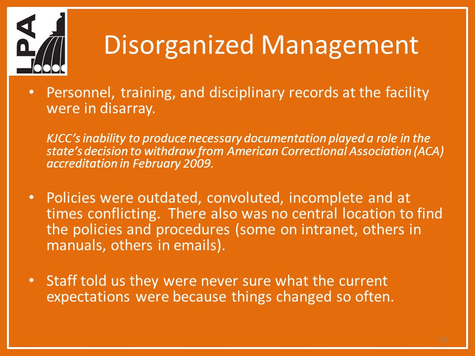 Disorganized Management Personnel, training, and disciplinary records at the facility were in disarray. KJCC's inability to produce necessary document
