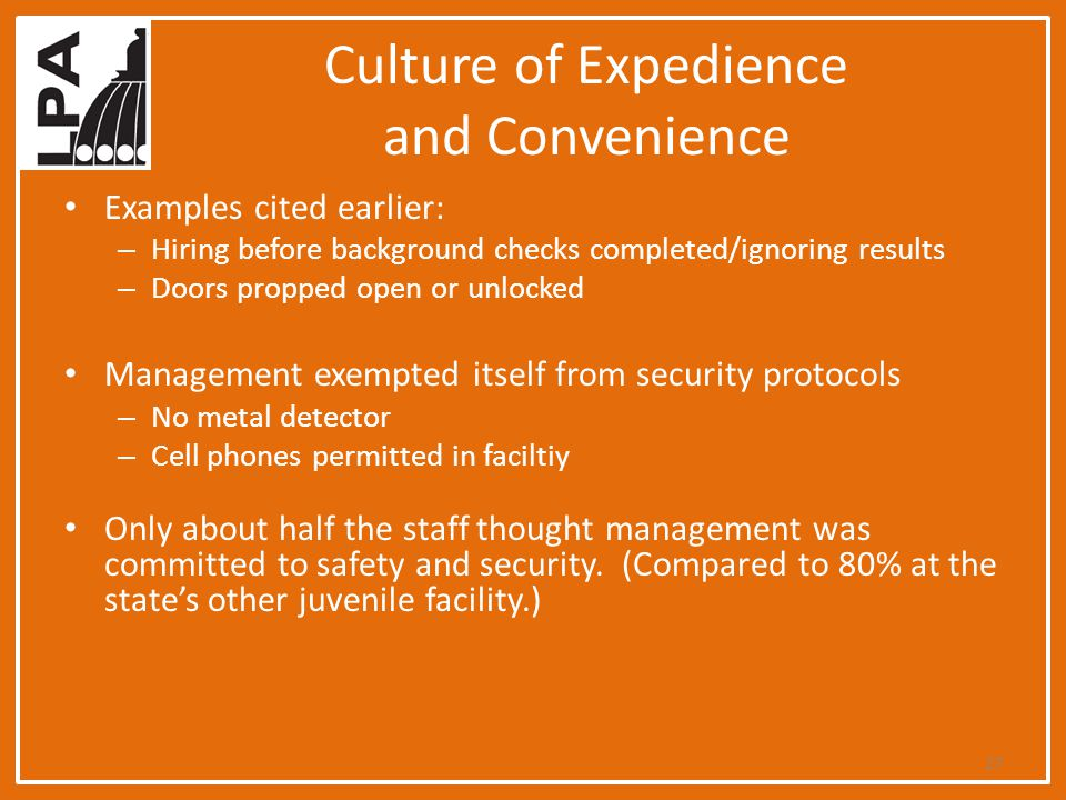 Culture of Expedience and Convenience Examples cited earlier: – Hiring before background checks completed/ignoring results – Doors propped open or unl