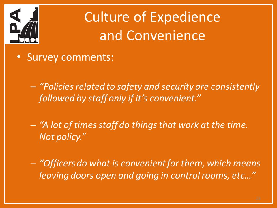 Culture of Expedience and Convenience Survey comments: – Policies related to safety and security are consistently followed by staff only if it's convenient. – A lot of times staff do things that work at the time.