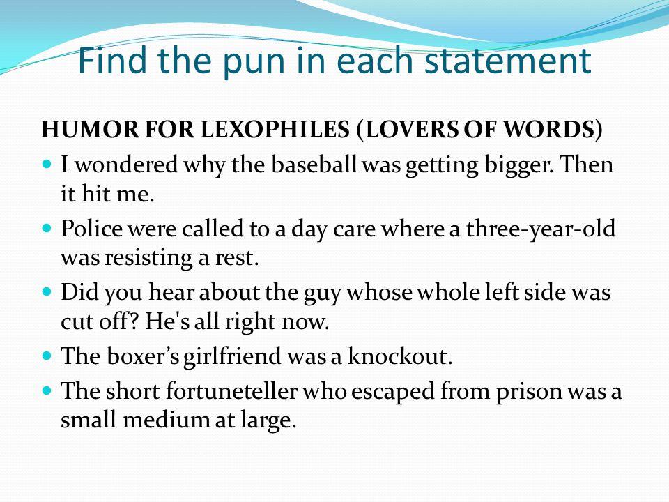 Find the pun in each statement A thief who stole a calendar got twelve months.