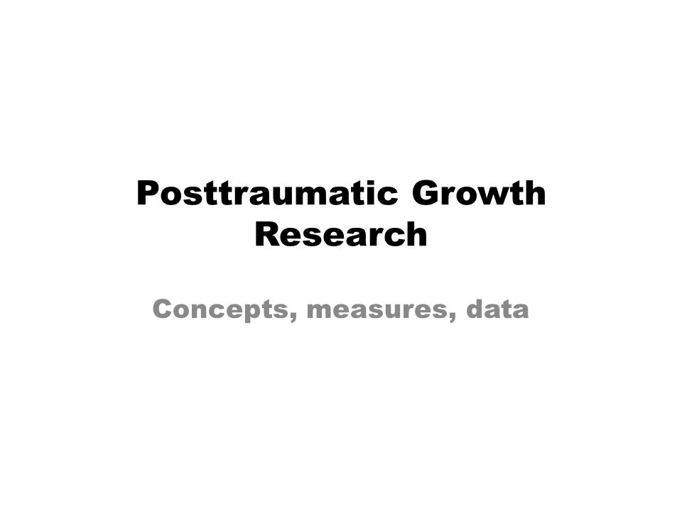 Posttraumatic Growth Research Concepts, measures, data
