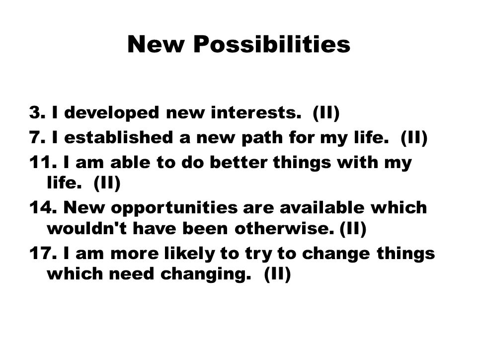 New Possibilities 3. I developed new interests. (II) 7.