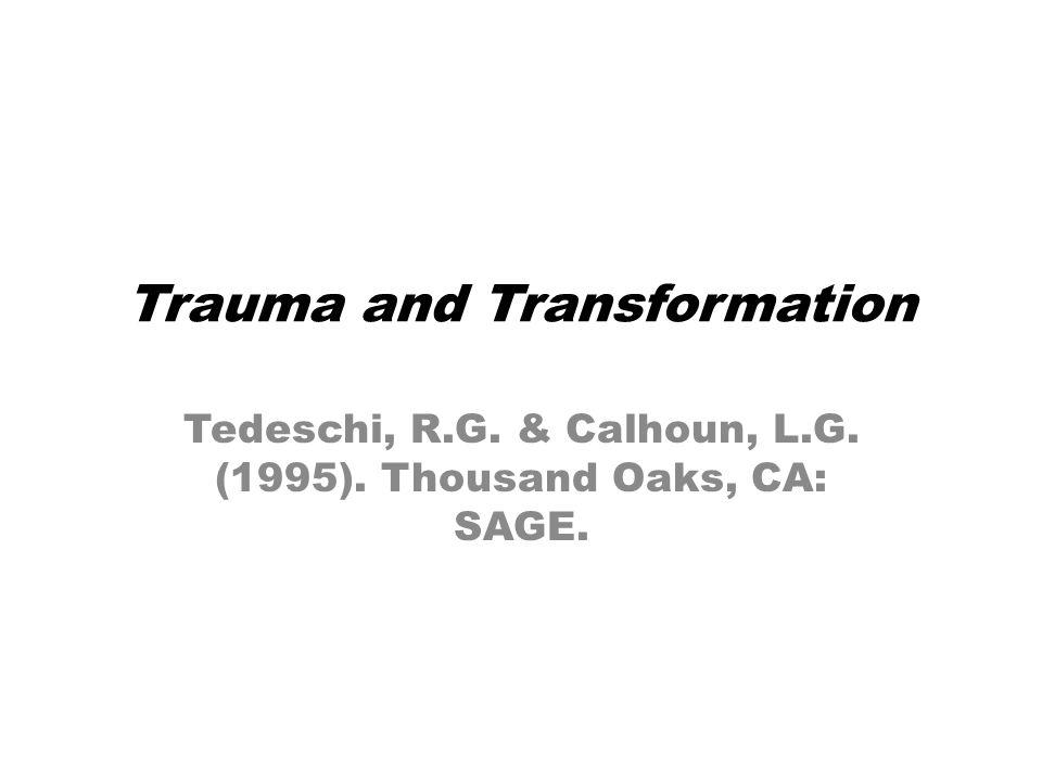 Trauma and Transformation Tedeschi, R.G. & Calhoun, L.G. (1995). Thousand Oaks, CA: SAGE.