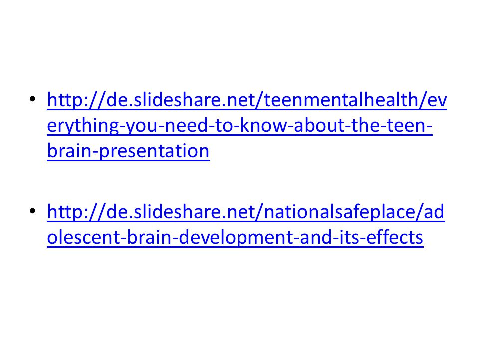http://de.slideshare.net/teenmentalhealth/ev erything-you-need-to-know-about-the-teen- brain-presentation http://de.slideshare.net/teenmentalhealth/ev