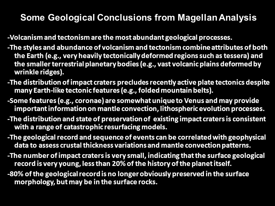 Some Geological Conclusions from Magellan Analysis -Volcanism and tectonism are the most abundant geological processes.
