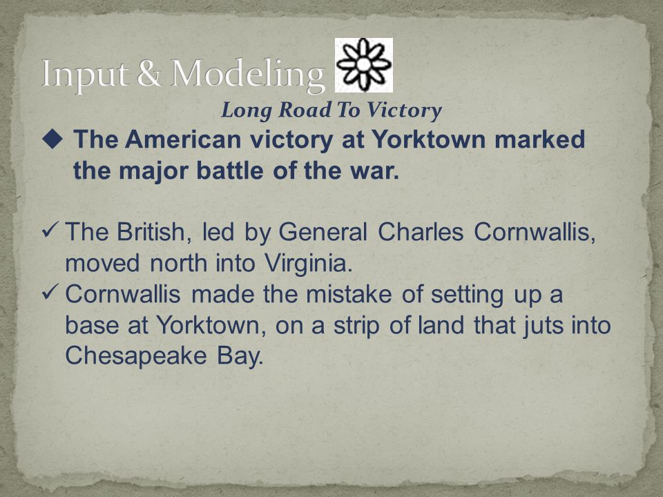 Long Road To Victory  The American victory at Yorktown marked the major battle of the war.