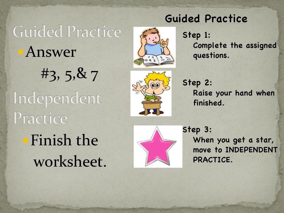 Answer #3, 5,& 7 Finish the worksheet.