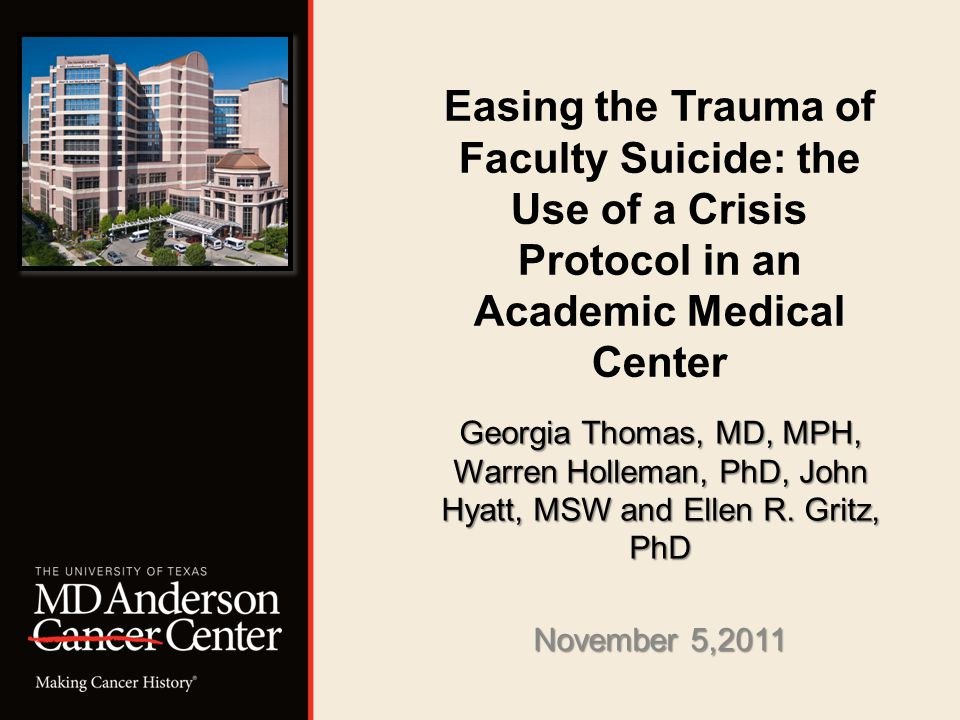 Easing the Trauma of Faculty Suicide: the Use of a Crisis Protocol in an Academic Medical Center Georgia Thomas, MD, MPH, Warren Holleman, PhD, John H