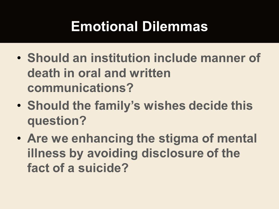 Emotional Dilemmas Should an institution include manner of death in oral and written communications? Should the family's wishes decide this question?