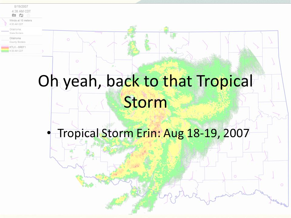 Oh yeah, back to that Tropical Storm Tropical Storm Erin: Aug 18-19, 2007