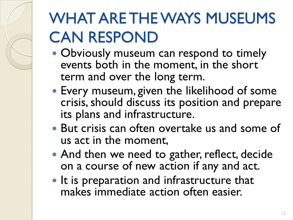 WHAT ARE THE WAYS MUSEUMS CAN RESPOND Obviously museum can respond to timely events both in the moment, in the short term and over the long term.