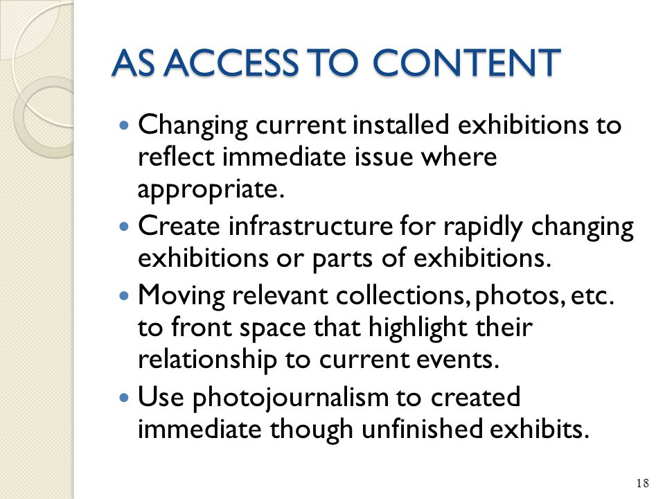 AS ACCESS TO CONTENT Changing current installed exhibitions to reflect immediate issue where appropriate.