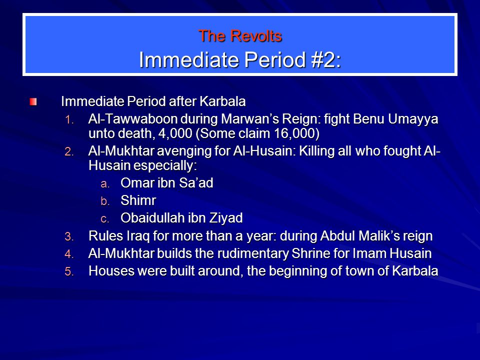The Revolts Immediate Period #2: The Revolts 1. Ibn Zubair in Hijaz: Revolts against Yazid 2. Al-Tawwaboon: 4 yrs after Karbala, they fight unto death