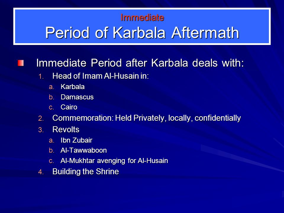 The Aftermath of Karbala 5. Globalization of Karbala 4. The Sanctuary 3. The Revolts 2. Commemoration 1. Ripple Effect