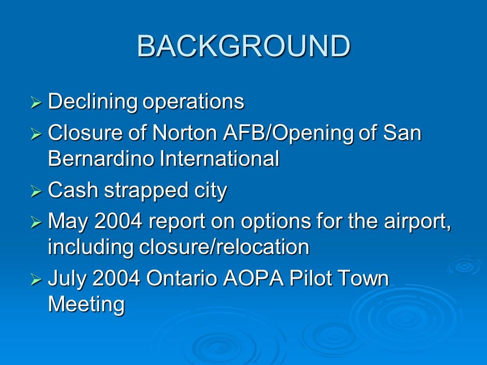 BACKGROUND  Declining operations  Closure of Norton AFB/Opening of San Bernardino International  Cash strapped city  May 2004 report on options fo