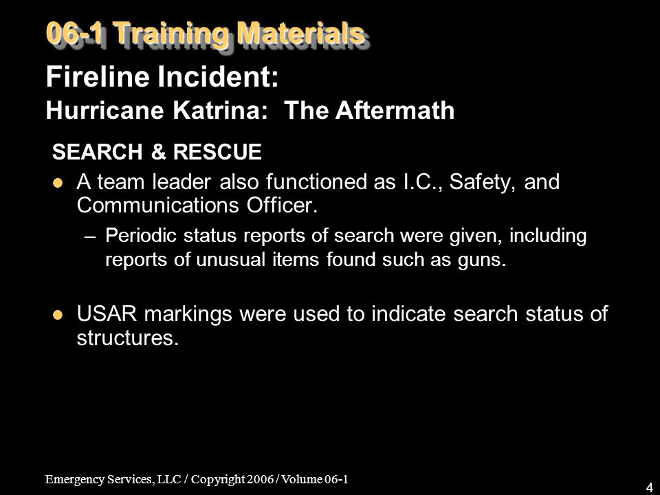 Emergency Services, LLC / Copyright 2006 / Volume 06-1 4 06-1 Training Materials SEARCH & RESCUE A team leader also functioned as I.C., Safety, and Communications Officer.
