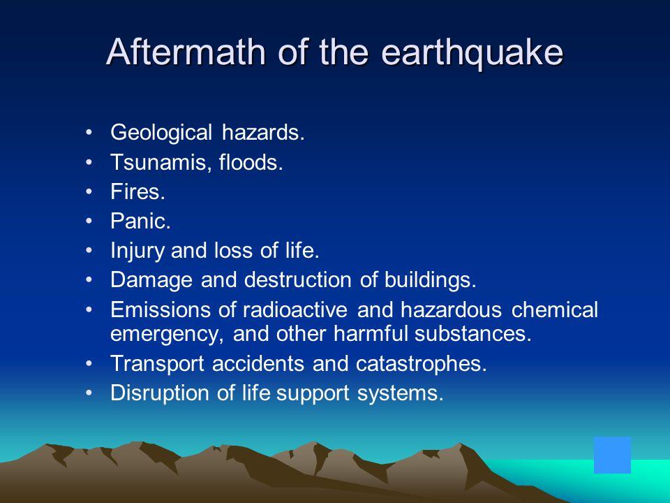 Geological hazards.Tsunamis, floods. Fires. Panic.