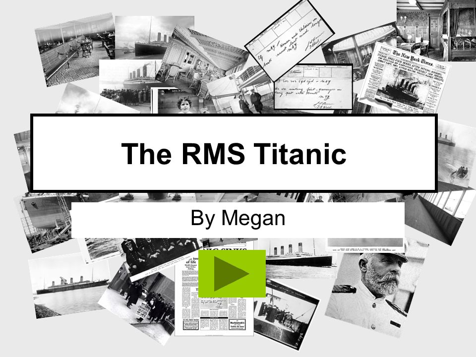 The RMS Titanic By Megan