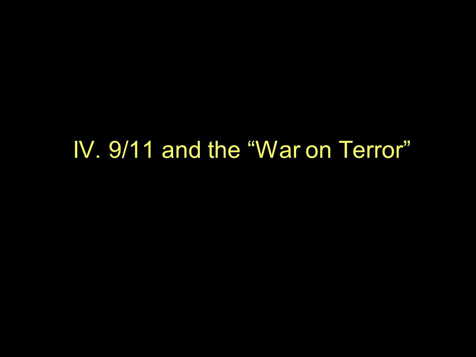 "IV. 9/11 and the ""War on Terror"""