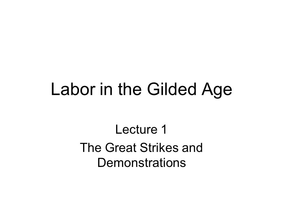 Labor in the Gilded Age Lecture 1 The Great Strikes and Demonstrations