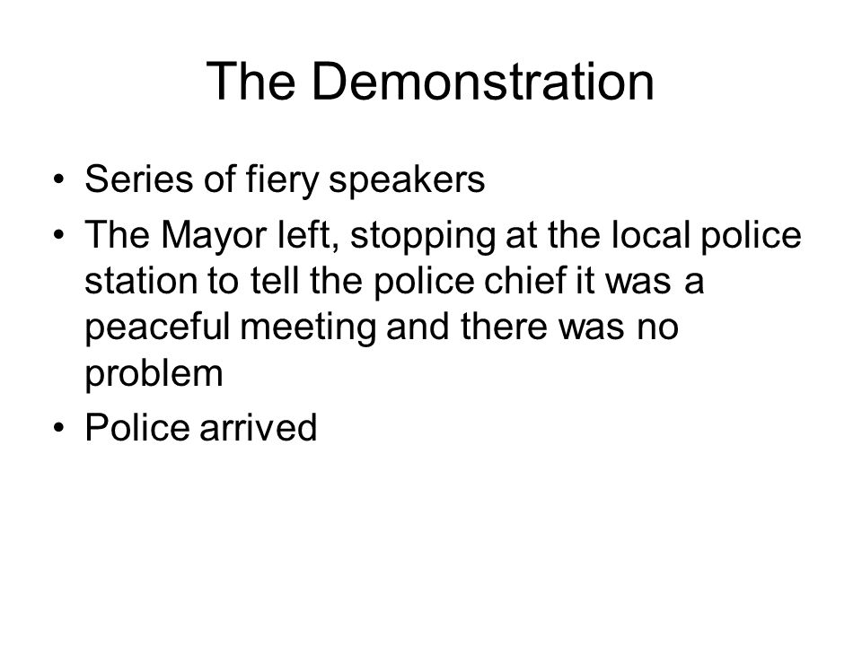 The Demonstration Series of fiery speakers The Mayor left, stopping at the local police station to tell the police chief it was a peaceful meeting and