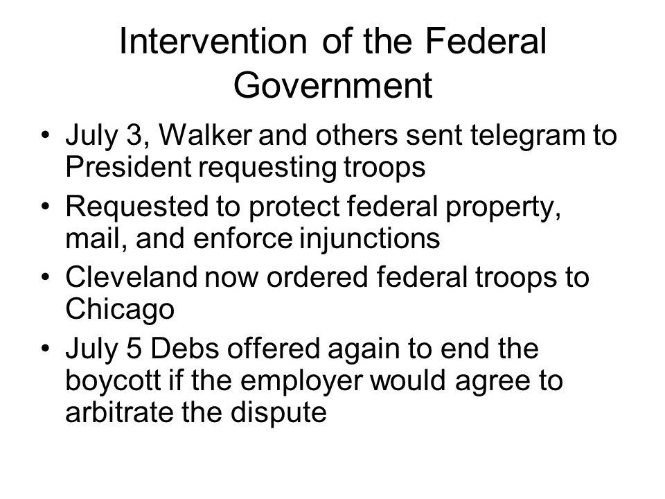 Intervention of the Federal Government July 3, Walker and others sent telegram to President requesting troops Requested to protect federal property, m