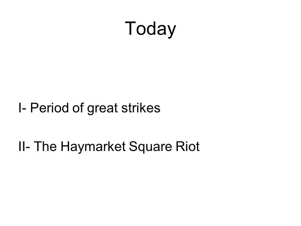 Today I- Period of great strikes II- The Haymarket Square Riot