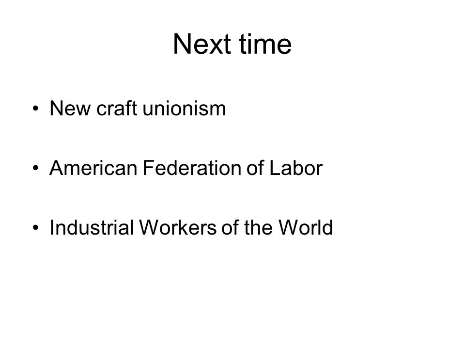 Next time New craft unionism American Federation of Labor Industrial Workers of the World
