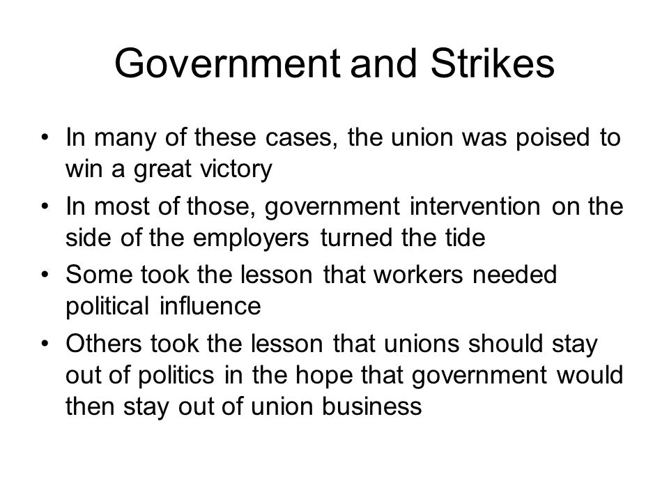 Government and Strikes In many of these cases, the union was poised to win a great victory In most of those, government intervention on the side of th