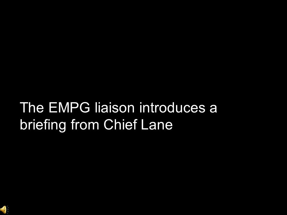 The EMPG liaison introduces a briefing from Chief Lane