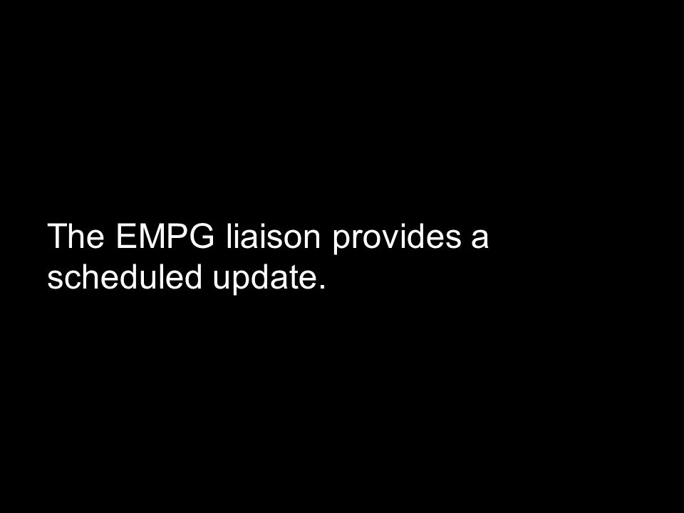 The EMPG liaison provides a scheduled update.